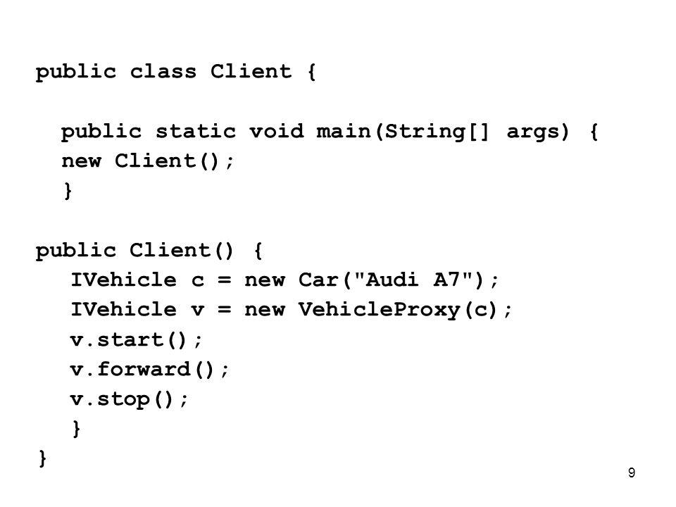 public class Client { public static void main(String[] args) { new Client(); } public Client() {